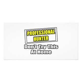 Professional Hunter Don t Try This At Home Customized Photo Card