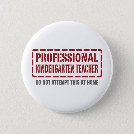 Professional Kindergarten Teacher 6 Cm Round Badge