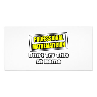 Professional Mathematician...Don't Try This Custom Photo Card
