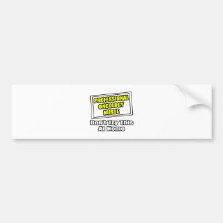 Professional Oncology Nurse...Joke Bumper Stickers