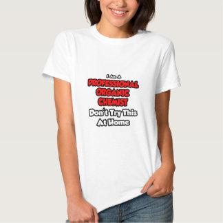 Professional Organic Chemist ... Don't Try Tshirt