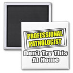 Professional Pathologist...Don't Try This At Home Refrigerator Magnet