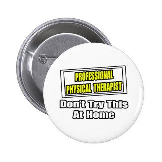 Professional Physical Therapist...Joke 6 Cm Round Badge