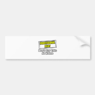 Professional Pilot Don t Try This At Home Bumper Stickers