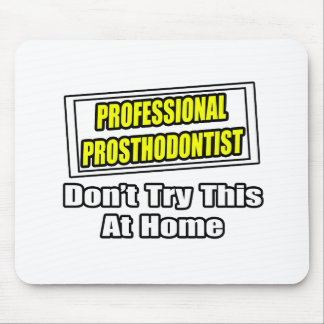 Professional Prosthodontist Joke Mouse Pads