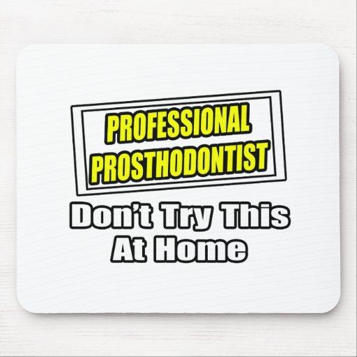 Professional Prosthodontist...Joke Mouse Pads