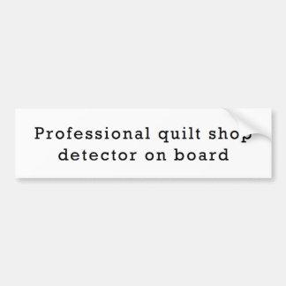 Professional Quilt Shop Detector on Board Car Bumper Sticker