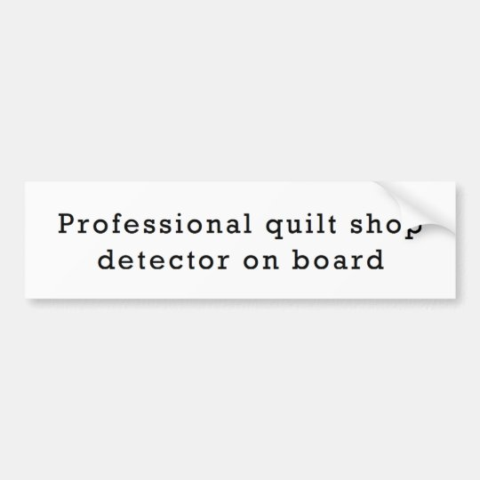 Professional Quilt Shop Detector on Board Bumper Sticker