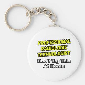 Professional Radiologic Technologist .. Joke Keychain