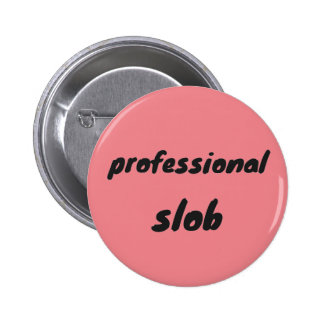 Professional slob 6 cm round badge
