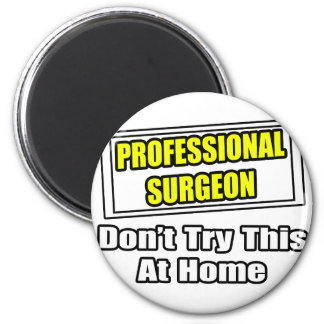 Professional Surgeon...Don't Try This At Home 6 Cm Round Magnet