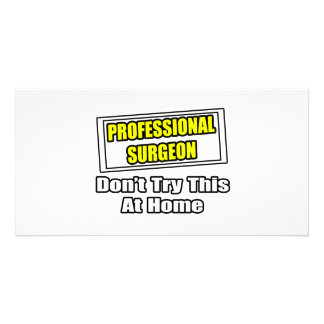 Professional Surgeon...Don't Try This At Home Photo Card