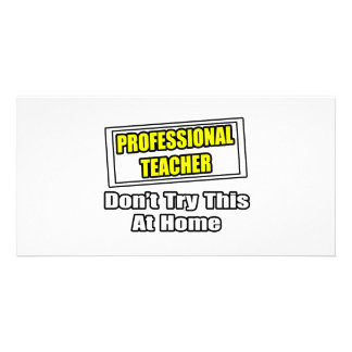Professional Teacher Don t Try This At Home Photo Card