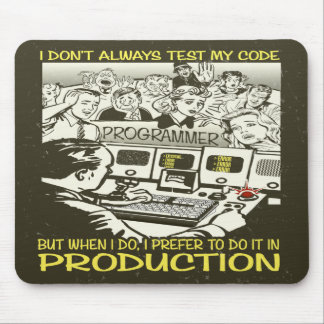 Programmer I don't always test my code Mousemat