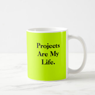 Projects Are My Life - double-sided Coffee Mug