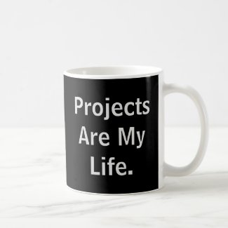 Projects Are My Life Stop By.. Funny Project Quote