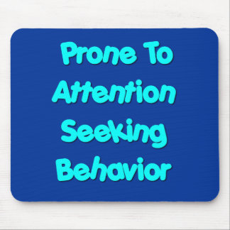 Prone To Attention Seeking Behavior Mouse Mat