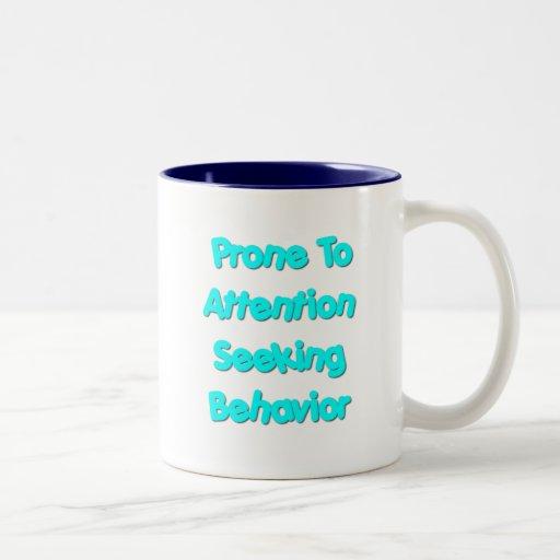 Prone To Attention Seeking Behavior Coffee Mug