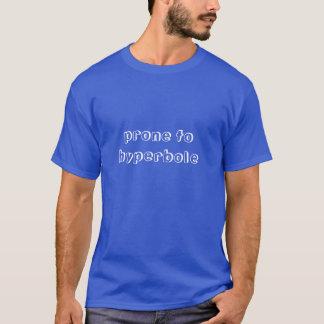 Prone to Hyperbole t-shirt