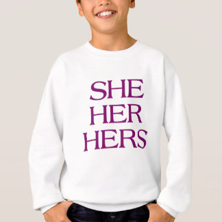 Pronouns - SHE / HER / HERS - LGBTQ Trans pronouns Sweatshirt