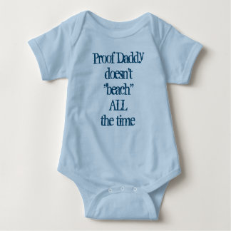 """Proof Daddy doesn't """"beach"""" ALL the time Baby Bodysuit"""