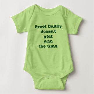 Proof Daddy doesn't golf ALL the time Baby Bodysuit