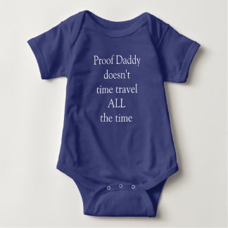 Proof Daddy doesn't time travel ALL the time Baby Bodysuit