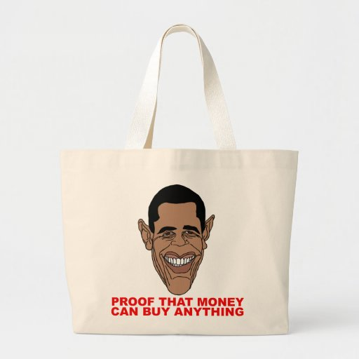 Proof that money can buy Obama anything Canvas Bags