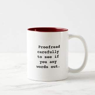 Proofread carefully to see if you any words out. Two-Tone Mug