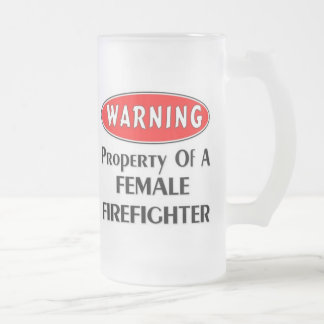 Property Of A Female Firefighter Frosted Glass Beer Mug