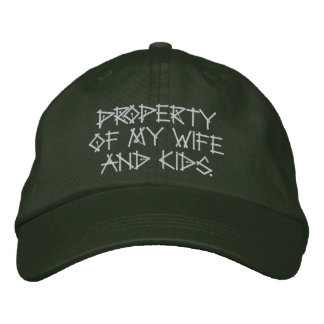 Property of my wife and kids. baseball cap