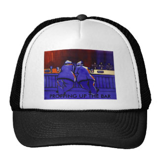 PROPPING UP THE BAR TRUCKER HATS