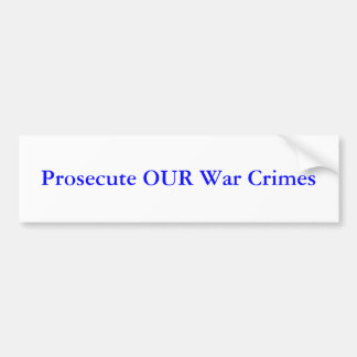 Prosecute OUR War Crimes Bumper Sticker