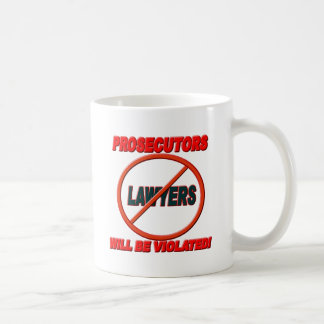 Prosecutors Will Be Violated Coffee Mugs