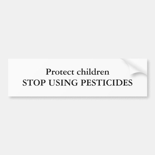 Protect childrenSTOP USING PESTICIDES Bumper Sticker