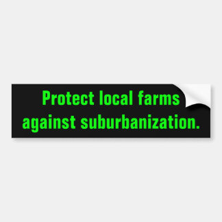 protect local farms against suburbanization stickr bumper stickers