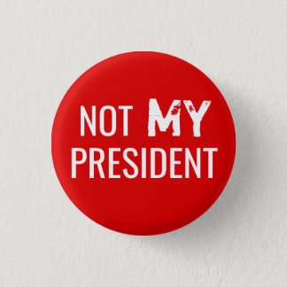 "Protest Trump ""NOT MY PRESIDENT"" Button"