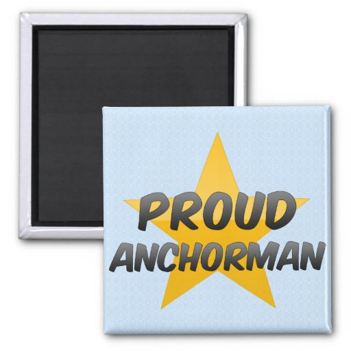 Proud Anchorman Magnets