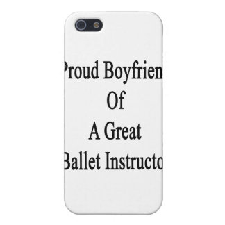 Proud Boyfriend Of A Great Ballet Instructor Case For iPhone 5/5S