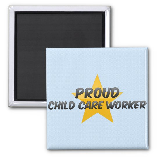 Proud Child Care Worker Square Magnet