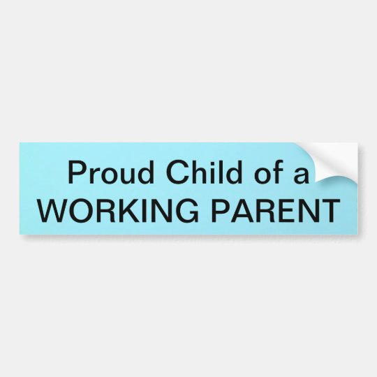 Proud Child of a WORKING PARENT Bumper Sticker
