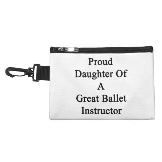 Proud Daughter Of A Great Ballet Instructor Accessories Bag
