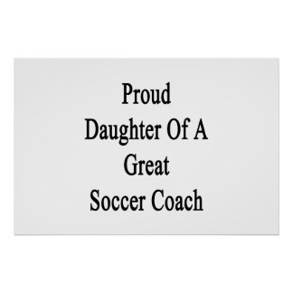 Proud Daughter Of A Great Soccer Coach Poster