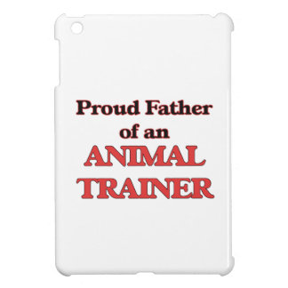 Proud Father of a Animal Trainer iPad Mini Cases