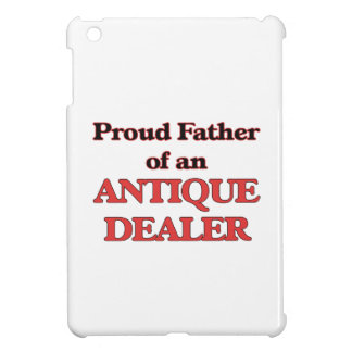 Proud Father of a Antique Dealer Cover For The iPad Mini