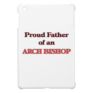 Proud Father of a Arch Bishop iPad Mini Cover