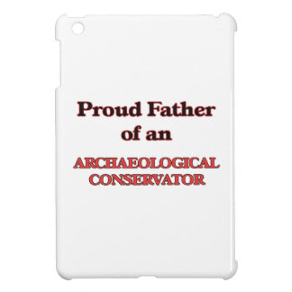 Proud Father of a Archaeological Conservator iPad Mini Cases