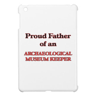 Proud Father of a Archaeological Museum Keeper iPad Mini Cover