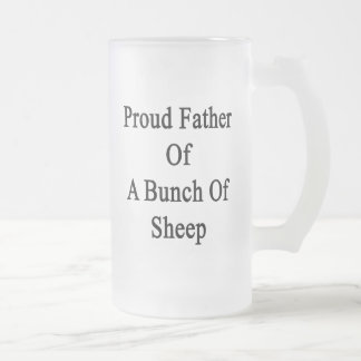 Proud Father Of A Bunch Of Sheep Frosted Glass Mug