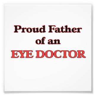 Proud Father of a Eye Doctor Art Photo